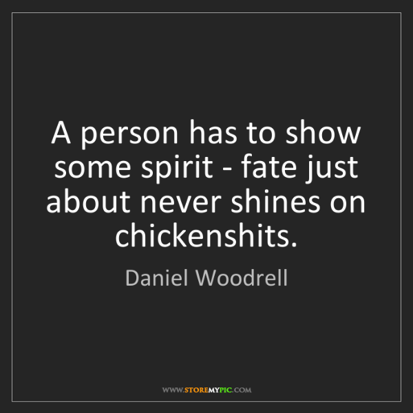 Daniel Woodrell: A person has to show some spirit - fate just about never...