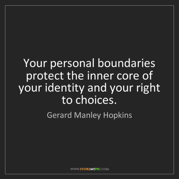 Gerard Manley Hopkins: Your personal boundaries protect the inner core of your...