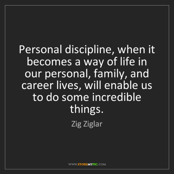 Zig Ziglar: Personal discipline, when it becomes a way of life in...
