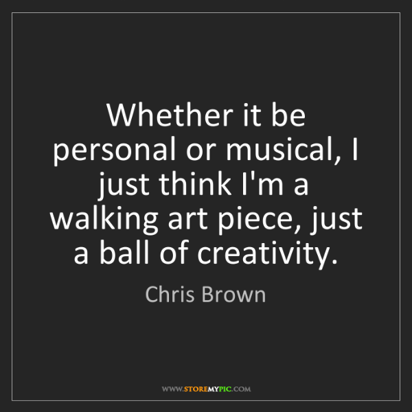 Chris Brown: Whether it be personal or musical, I just think I'm a...