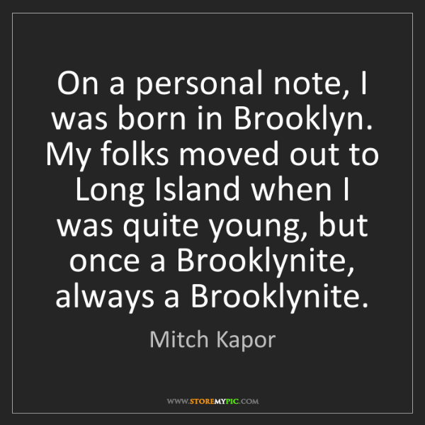 Mitch Kapor: On a personal note, I was born in Brooklyn. My folks...