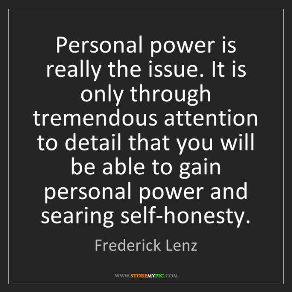 Frederick Lenz: Personal power is really the issue. It is only through...