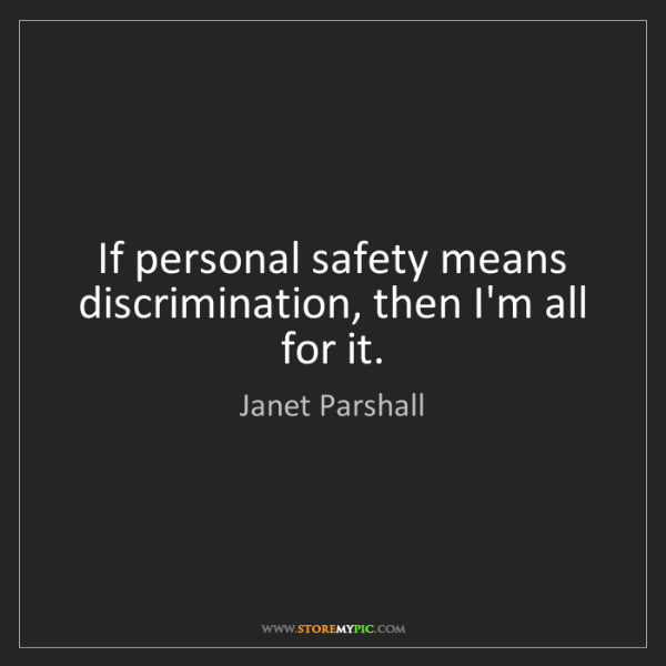 Janet Parshall: If personal safety means discrimination, then I'm all...