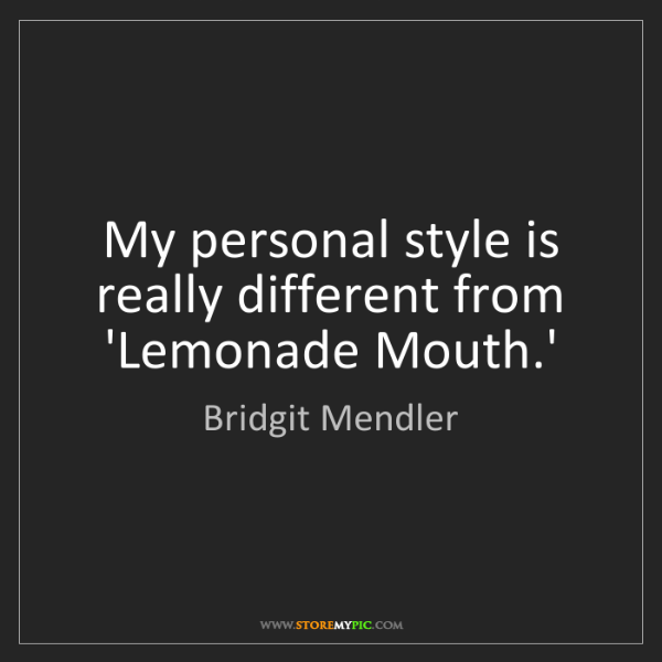 Bridgit Mendler: My personal style is really different from 'Lemonade...