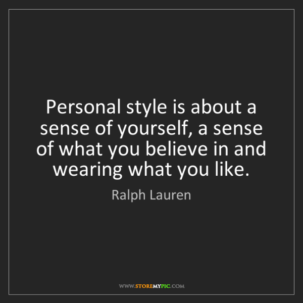 Ralph Lauren: Personal style is about a sense of yourself, a sense...