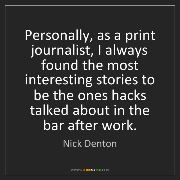 Nick Denton: Personally, as a print journalist, I always found the...