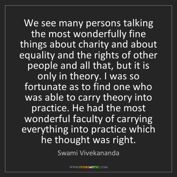 Swami Vivekananda: We see many persons talking the most wonderfully fine...