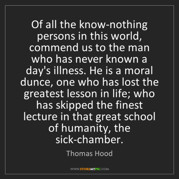 Thomas Hood: Of all the know-nothing persons in this world, commend...