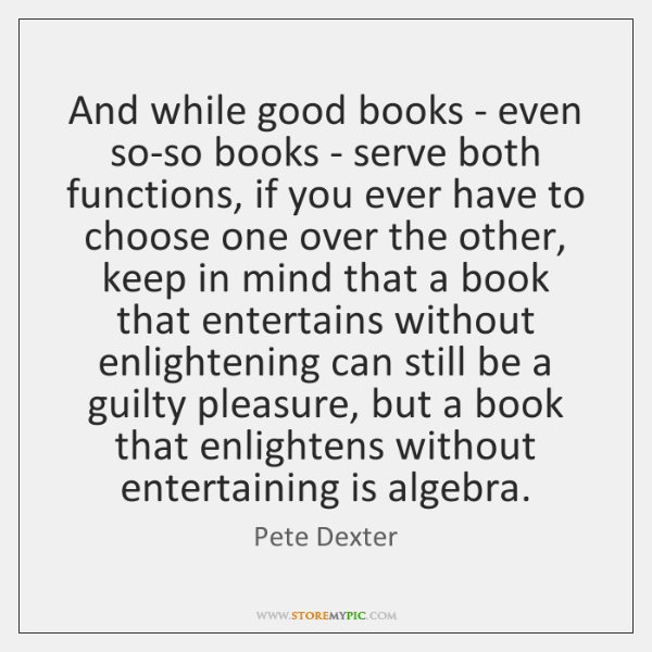 And while good books - even so-so books - serve both functions, ...