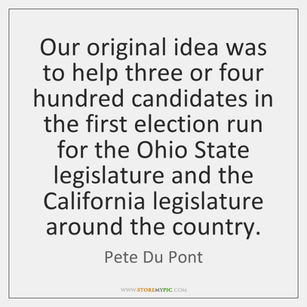 Our original idea was to help three or four hundred candidates in ...
