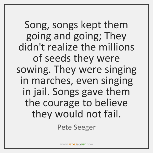 Song, songs kept them going and going; They didn't realize the millions ...