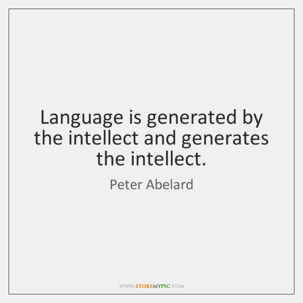 Language is generated by the intellect and generates the intellect.
