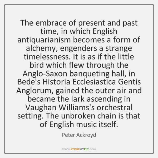 The embrace of present and past time, in which English antiquarianism becomes ...