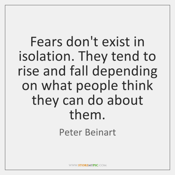 Fears don't exist in isolation. They tend to rise and fall depending ...
