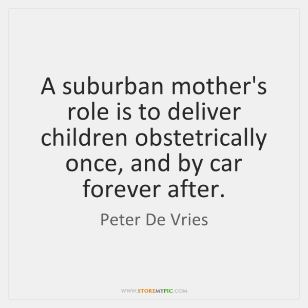 A suburban mother's role is to deliver children obstetrically once, and by ...