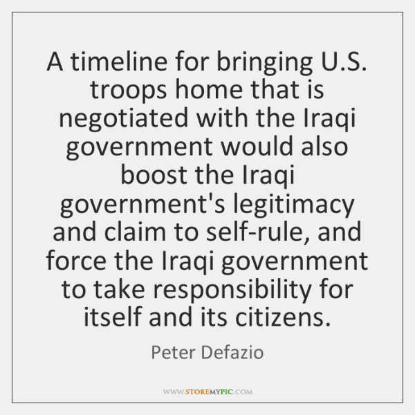 A timeline for bringing U.S. troops home that is negotiated with ...