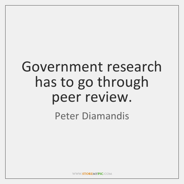 Government research has to go through peer review.
