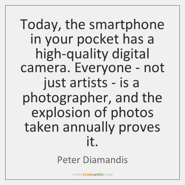 Today, the smartphone in your pocket has a high-quality digital camera. Everyone ...