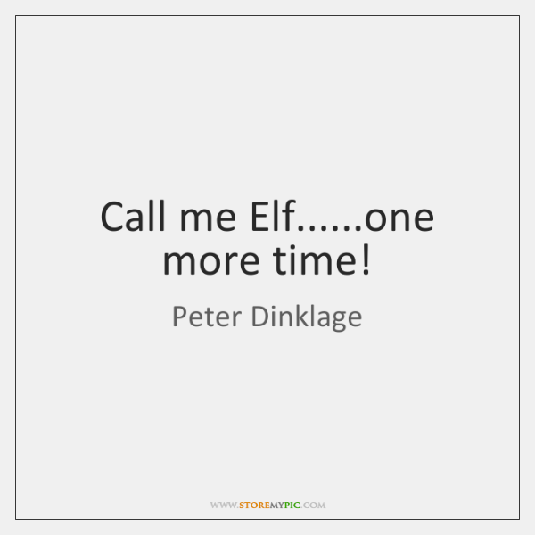 Call me Elf......one more time!