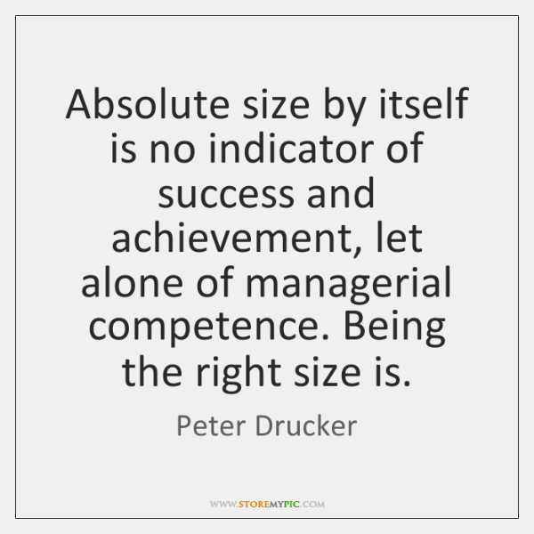 Absolute size by itself is no indicator of success and achievement, let ...