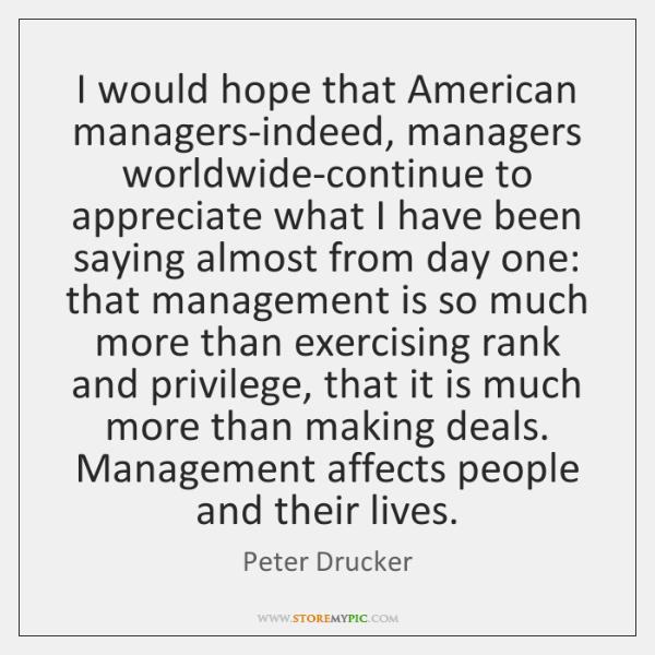 I would hope that American managers-indeed, managers worldwide-continue to appreciate what I ...