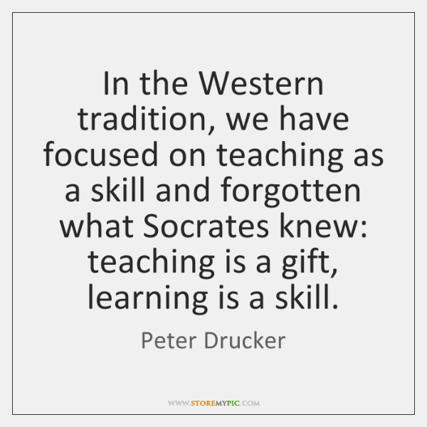 In the Western tradition, we have focused on teaching as a skill ...