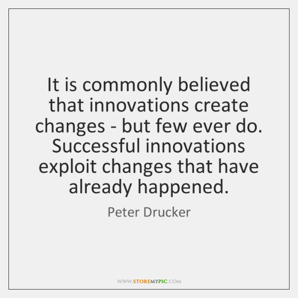 It is commonly believed that innovations create changes - but few ever ...