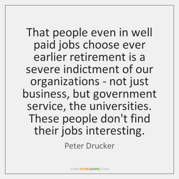 That people even in well paid jobs choose ever earlier retirement is ...