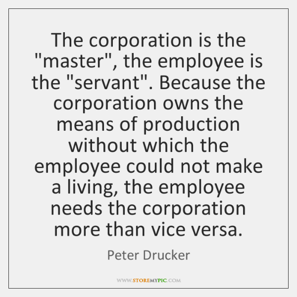 "The corporation is the ""master"", the employee is the ""servant"". Because the ..."