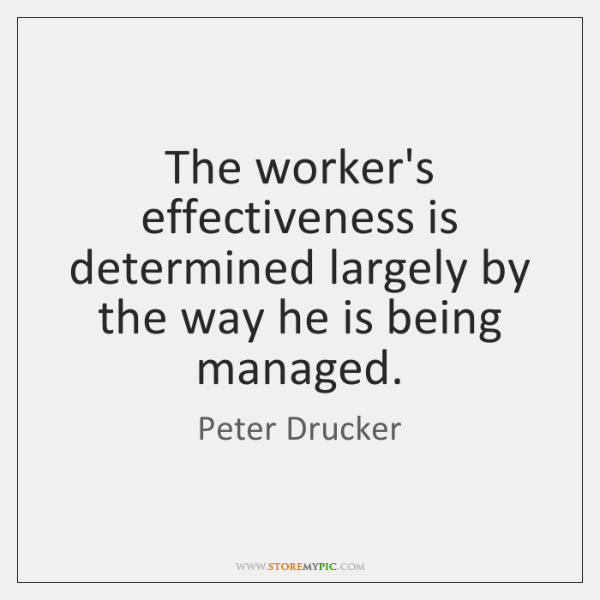 The worker's effectiveness is determined largely by the way he is being ...