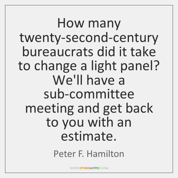 How many twenty-second-century bureaucrats did it take to change a light panel? ...