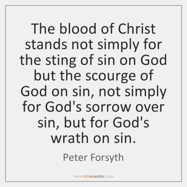 The blood of Christ stands not simply for the sting of sin ...