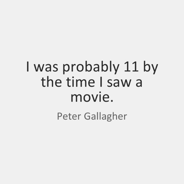 I was probably 11 by the time I saw a movie.