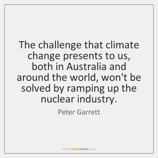 The challenge that climate change presents to us, both in Australia and ...