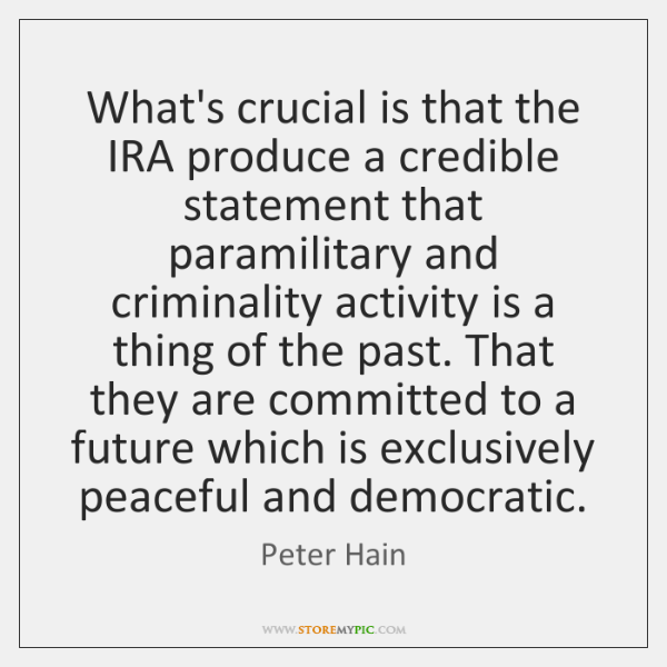 What's crucial is that the IRA produce a credible statement that paramilitary ...