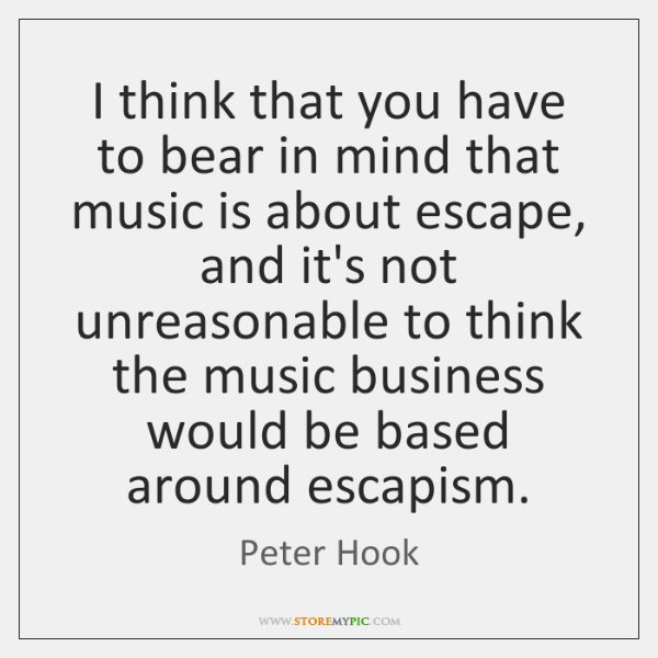 I think that you have to bear in mind that music is ...