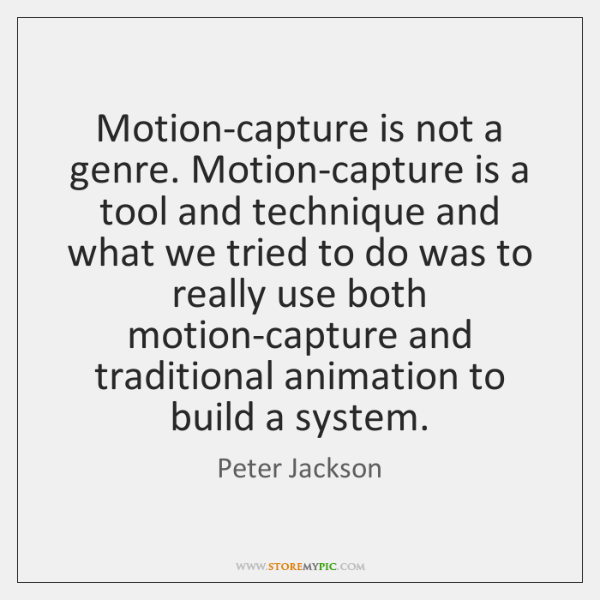 Motion-capture is not a genre. Motion-capture is a tool and technique and ...