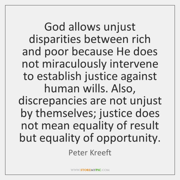 God allows unjust disparities between rich and poor because He does not ...