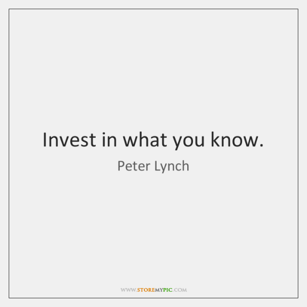 Invest in what you know.