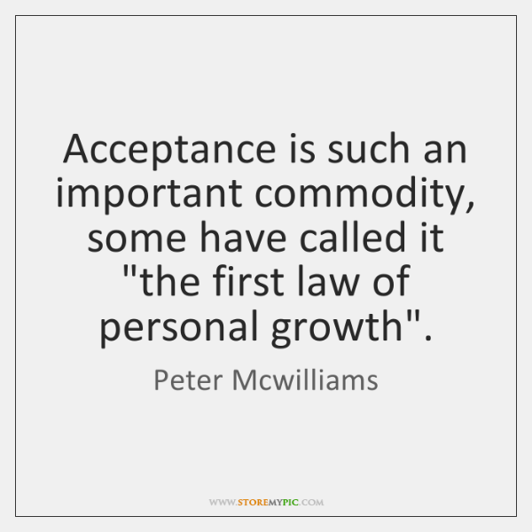 "Acceptance is such an important commodity, some have called it ""the first ..."