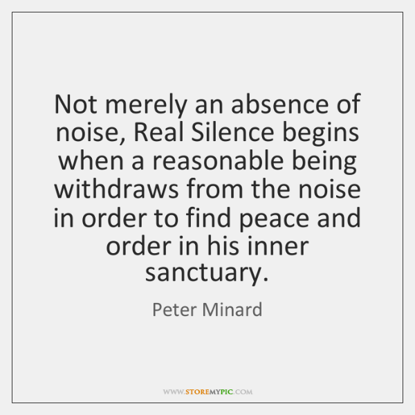 Not merely an absence of noise, Real Silence begins when a reasonable ...
