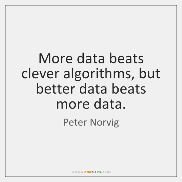 More data beats clever algorithms, but better data beats more data.