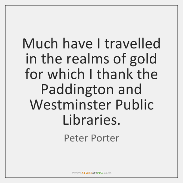 Much have I travelled in the realms of gold for which I ...