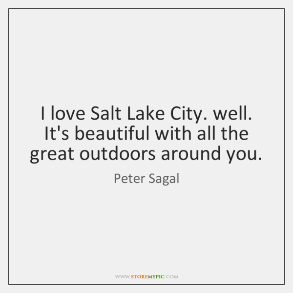 I love Salt Lake City. well. It's beautiful with all the great ...