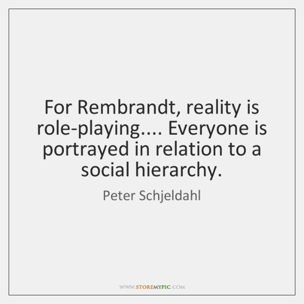 For Rembrandt, reality is role-playing.... Everyone is portrayed in relation to a ...