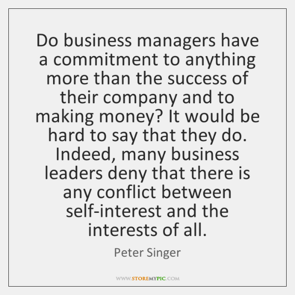 Do business managers have a commitment to anything more than the success ...