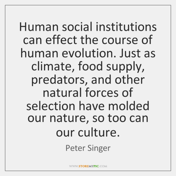 Human social institutions can effect the course of human evolution. Just as ...