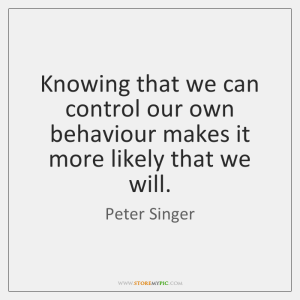 Knowing that we can control our own behaviour makes it more likely ...