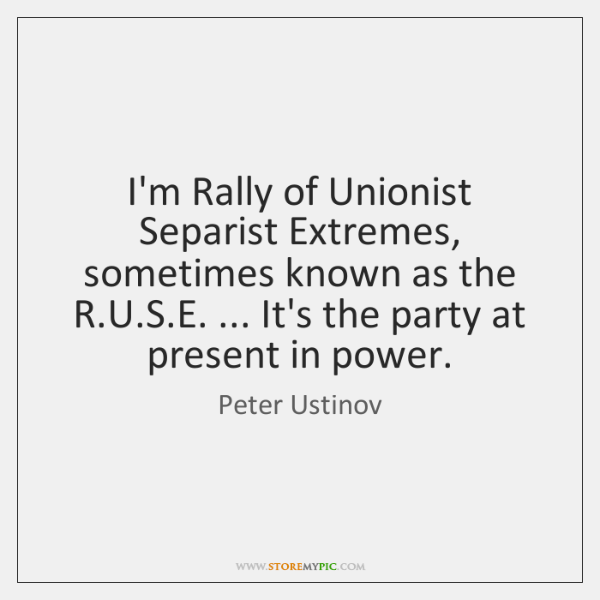 I'm Rally of Unionist Separist Extremes, sometimes known as the R.U....