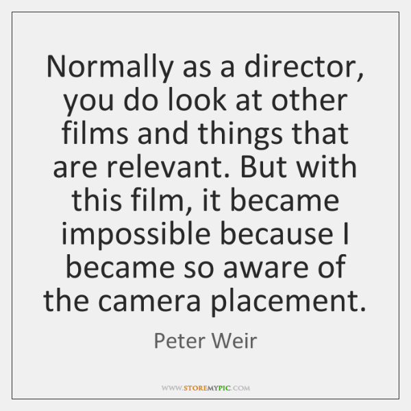 Normally as a director, you do look at other films and things ...